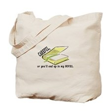 CAREFUL YOU'LL END UP IN MY NOVEL Tote Bag