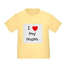 I love my mom T
