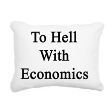 To Hell With Economics  Rectangular Canvas Pillow