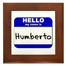 hello my name is humberto  Framed Tile