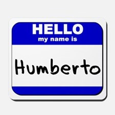 hello my name is humberto  Mousepad