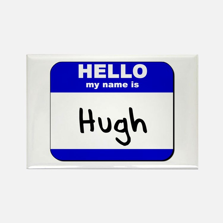 hello my name is hugh Rectangle Magnet