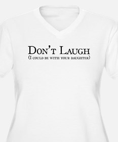 Don't Laugh... I could be wit T-Shirt