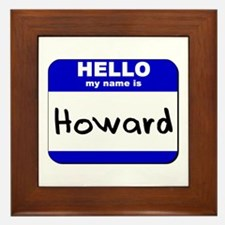 hello my name is howard  Framed Tile