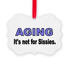 AGING. Its not for Sissies Ornament