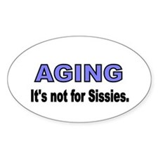 AGING. Its not for Sissies Decal