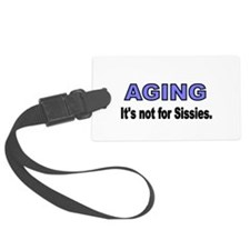 AGING. Its not for Sissies Luggage Tag