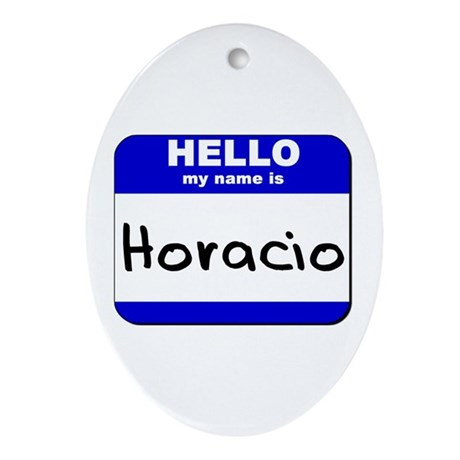 hello my name is horacio Oval Ornament