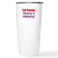 Call Grandpa. Mommy is misbehaving. Travel Mug