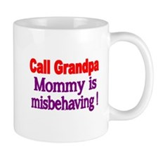Call Grandpa. Mommy is misbehaving. Mugs