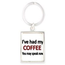 Ive had my COFFEE. You may speak now. Keychains