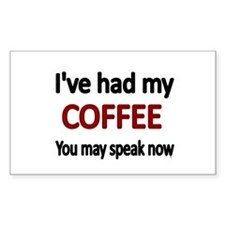 Ive had my COFFEE. You may speak now. Decal