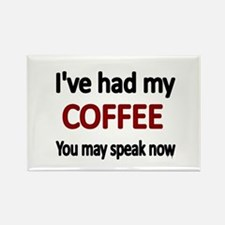Ive had my COFFEE. You may speak now. Magnets