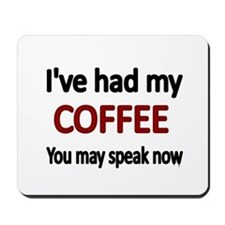 Ive had my COFFEE. You may speak now. Mousepad