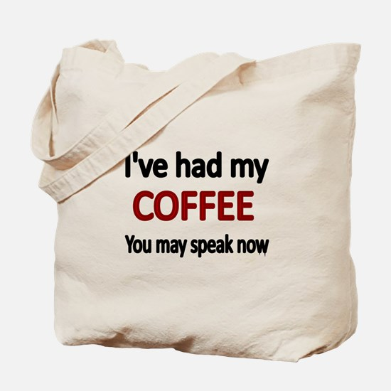 Ive had my COFFEE. You may speak now. Tote Bag
