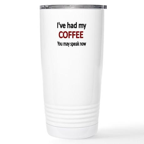 Ive had my COFFEE. You may speak now. Travel Mug