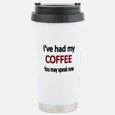 Ive had my COFFEE. You may speak now. Travel Mug