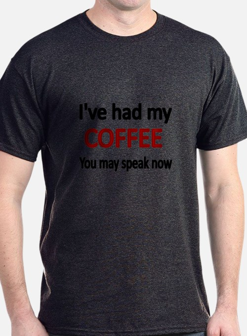 Ive Had My COFFEE. You May Speak Now. T-Shirt