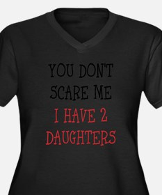 You dont scare me i have 2 daughters Plus Size T-S