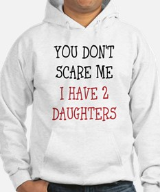 You dont scare me i have 2 daughters Hoodie