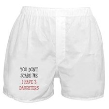 You dont scare me i have 2 daughters Boxer Shorts