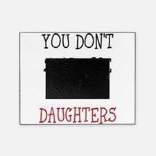 You dont scare me i have 2 daughters Picture Frame
