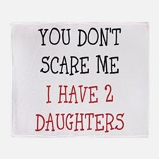 You dont scare me i have 2 daughters Throw Blanket