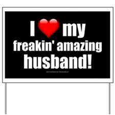 """I Love My Freakin' Amazing Husband"" Yard Sign"