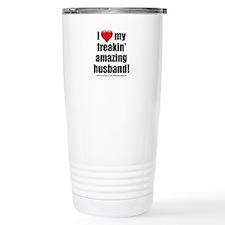 """""""I Love My Freakin' Amazing Husband"""" Travel Mug"""