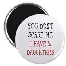 You dont scare me i have 2 daughters Magnets