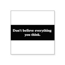 Dont Believe Everything You Think Sticker