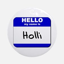 hello my name is holli  Ornament (Round)