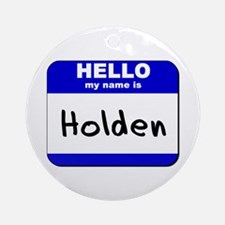 hello my name is holden  Ornament (Round)