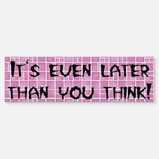 """""""Later Than You Think"""" Bumper Bumper Bumper Sticker"""