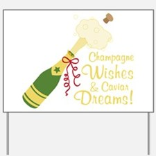 Champagne Wishes And Cavian Dreams! Yard Sign