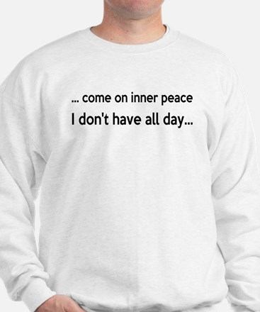 Come On Inner Peace All Day Sweatshirt