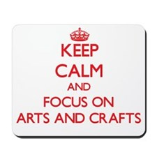 Keep calm and focus on Arts And Crafts Mousepad