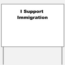 I Support Immigration Yard Sign