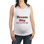 Dream big. Just not this big. Maternity Tank Top