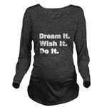 Dream it Long Sleeve Maternity T-Shirt