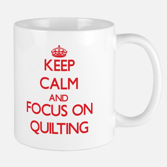 Keep calm and focus on Quilting Mugs
