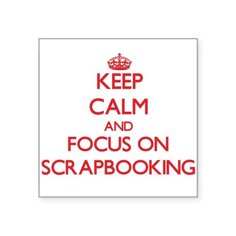 Keep calm and focus on Scrapbooking Sticker