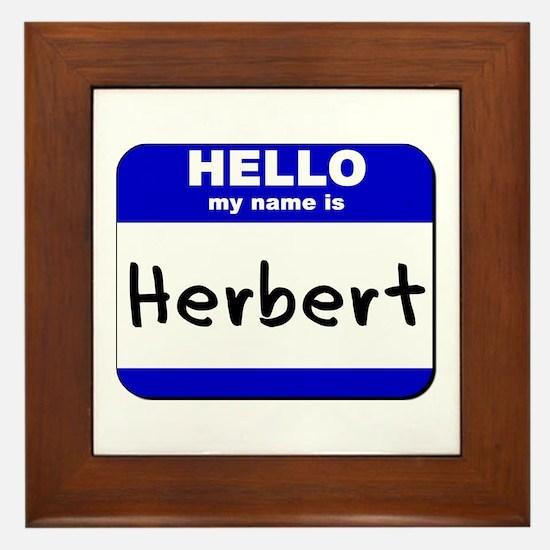 hello my name is herbert  Framed Tile