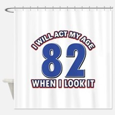 Act 82 years old Shower Curtain