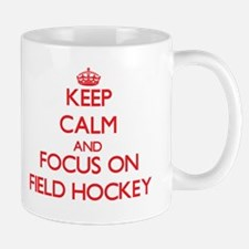 Keep calm and focus on Field Hockey Mugs