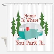 Home Is Where You Park It. Shower Curtain