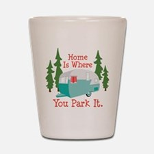 Home Is Where You Park It. Shot Glass