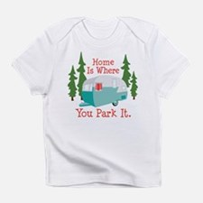 Home Is Where You Park It. Infant T-Shirt