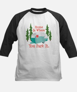 Home Is Where You Park It. Baseball Jersey