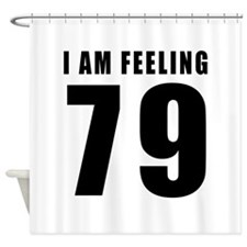 I am feeling 79 Shower Curtain